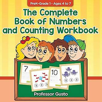 The Complete Book of Numbers and Counting Workbook   PreKGrade 1  Ages 4 to 7 by Gusto & Professor