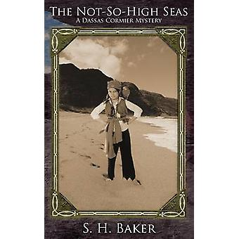 The NotSoHigh Seas by Baker & S. H.
