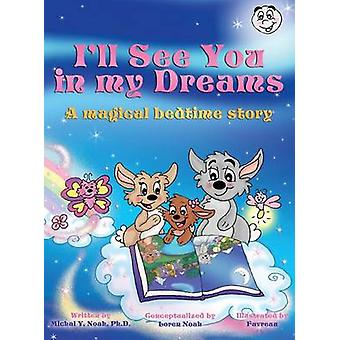 ILL SEE YOU IN MY DREAMS A MAGICAL BEDTIME STORY AWARDWINNING CHILDRENS BOOK Destinatario del prestigioso Moms Choice Award di Noah & Michal Y