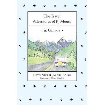 The Travel Adventures of PJ Mouse In Canada by Page & Gwyneth Jane
