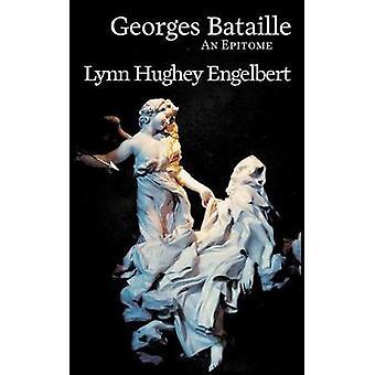 Georges Bataille An Epitome by Hughey Engelbert & Lynn