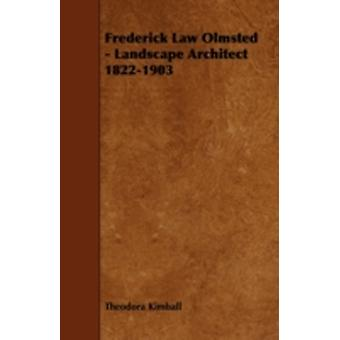 Frederick Law Olmsted  Landscape Architect 18221903 by Kimball & Theodora