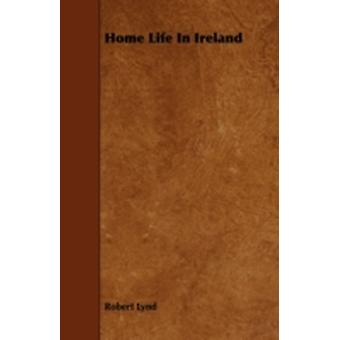 Home Life in Ireland by Lynd & Robert