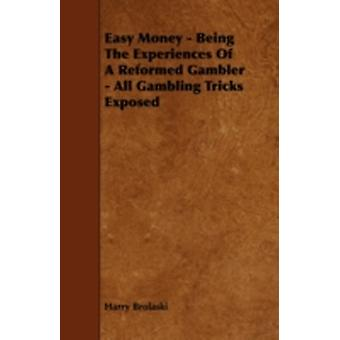 Easy Money  Being the Experiences of a Reformed Gambler  All Gambling Tricks Exposed by Brolaski & Harry