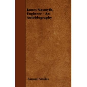 James Nasmyth Engineer  An Autobiography by Smiles & Samuel