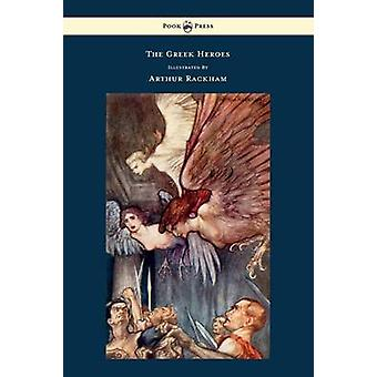 The Greek Heroes  Stories Translated from Niebuhr  Illustrated by Arthur Rackham by Niebuhr