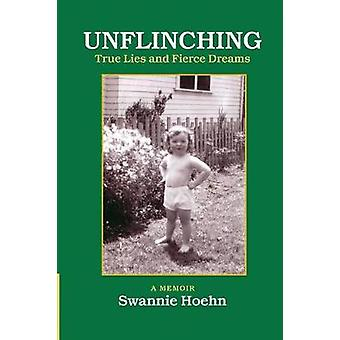 Unflinching  True Lies and Fierce Dreams by Hoehn & Swannie