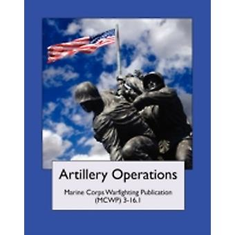 Artillery Operations Marine Corps Warfighting Publication MCWP 316.1 by United States Marine Corps