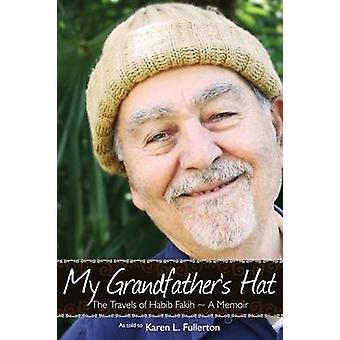 My Grandfathers Hat The Travels of Habib Fakih  A Memoir by Fullerton & Karen L.