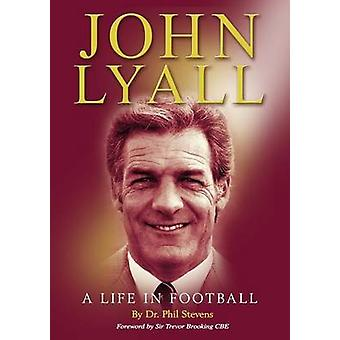 John Lyall A Life in Football by Stevens & Phil