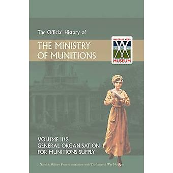 OFFICIAL HISTORY OF THE MINISTRY OF MUNITIONS VOLUME II Part 1 General Organization for Munitions Supply by HMSO