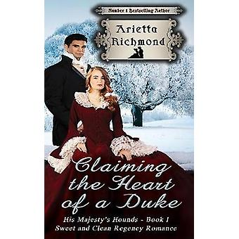 Claiming the Heart of a Duke Sweet and Clean Regency Romance by Richmond & Arietta