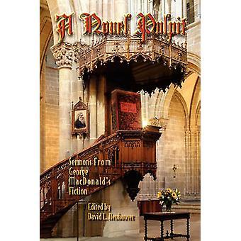 A Novel Pulpit Sermons from George MacDonalds Fiction by Neuhouser & David L