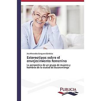 Estereotipos sobre el envejecimiento femenino by Cerquera Crdoba Ara Mercedes