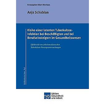 Risiko einer latenten TuberkuloseInfektion bei Beschftigten und Berufseinsteigern im Gesundheitswesen von Schablon & Dr. P.H. Anja