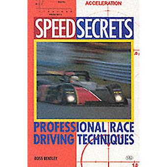 Speed Secrets Professional Race Driving Techniques by Bentley & Ross