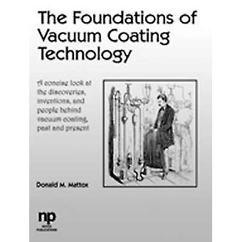 The Foundations of Vacuum Coating Technology by Mattox & D. M.