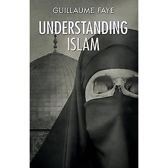 Understanding Islam by Faye & Guillaume
