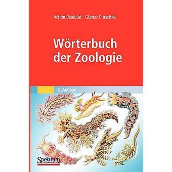 Wrterbuch der Zoologie  Tiernamen allgemeinbiologische anatomische physiologische kologische Termini by Paululat & Achim