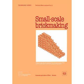 Smallscale brickmaking Technology Series. Technical Memorandum No. 6 by ILO