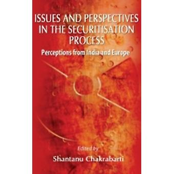 Issues and Perspective in the Securitisation Process Perceptions from India and Europe by Chakrabarti & Shantanu