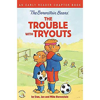 The Berenstain Bears The Trouble with Tryouts - An Early Reader Chapte