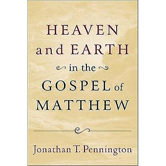 Heaven and Earth in the Gospel of Matthew by Jonathan T Pennington -