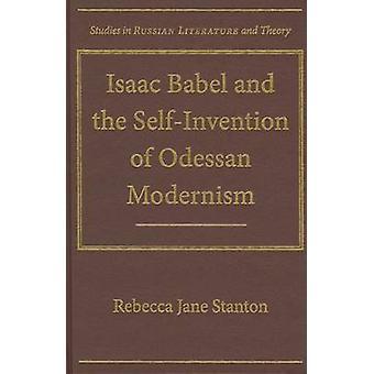 Isaac Babel and the Self-Invention of Odessan Modernism by Rebecca Ja