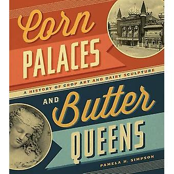 Corn Palaces and Butter Queens - A History of Crop Art and Dairy Sculp
