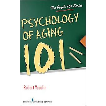 Psychology of Aging 101 by Robert Youdin - 9780826130129 Book