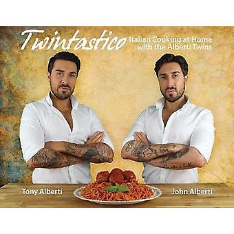 Twintastico - Italian Cooking at Home with the Alberti Twins by John A