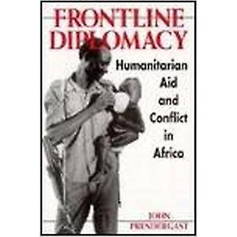 Front Line Diplomacy - Humanitarian Aid and Conflict in Africa by John