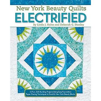New York Beauty Quilts Electrified - 12 Fun - Skill-Building Projects