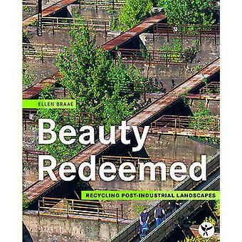 Beauty Redeemed - Recycling Post-Industrial Landscapes by Ellen Braae