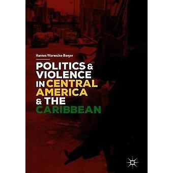 Politics and Violence in Central America and the Caribbean by Hannes