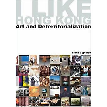 I Like Hong Kong... Art and Deterritorialization by Frank Vigneron -