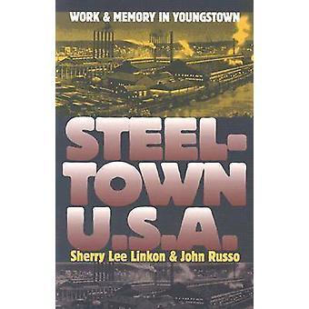 Steeltown U.S.A. - werk en geheugen in Youngstown door Sherry Lee Linkon