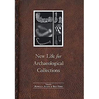 New Life for Archaeological Collections by Rebecca Allen - 9781496212