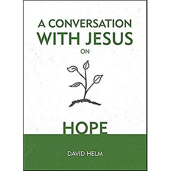 A Conversation With Jesus... on Hope by David Helm - 9781527103290 Bo