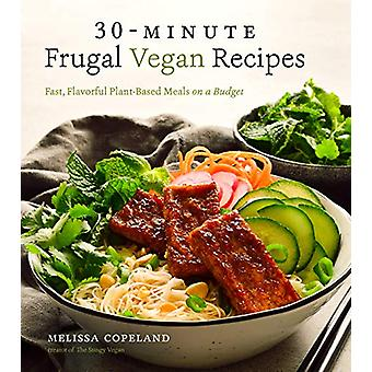 30-Minute Frugal Vegan Recipes - Fast - Flavorful Plant-Based Meals on