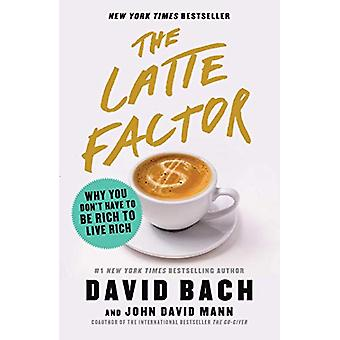 The Latte Factor - Why You Don't Have to Be Rich to Live Rich by David