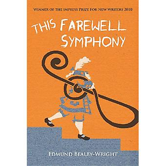 This Farewell Symphony by Edmund Bealby-Wright - 9781907605062 Book