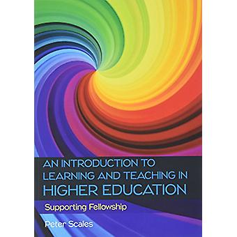 An Introduction to Learning and Teaching in Higher Education by Peter