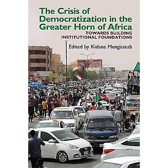 The Crisis of Democratization in the Greater Hor - Towards Building I
