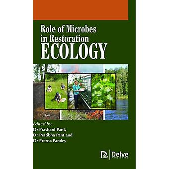 Role of Microbes in Restoration Ecology by Edited by Prashant Pant & Edited by Pratibha Pant & Edited by Prerna Pandey
