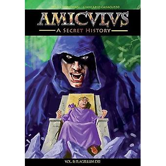 Amiculus - A Secret History - Volume II - Flagellum Dei by Travis Horsem