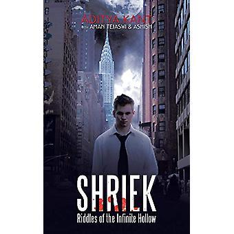 Shriek - Riddles of the Infinite Hollow by Aditya Kant - 9781482815221