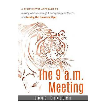 The 9 A.M. Meeting - A High-Impact Approach to Making Work Meaningful