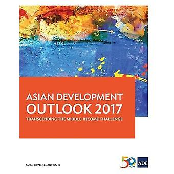 Asian Development Outlook 2017 - Transcending the Middle-Income Challe