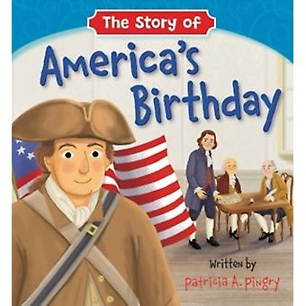 The Story of Americas Birthday by Patricia A. Pingry